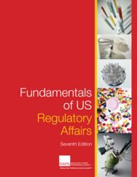 Fundamentals of US Regulatory Affairs, Seventh Edition